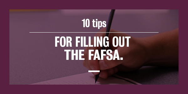 10 Tips for Filling out the FAFSA