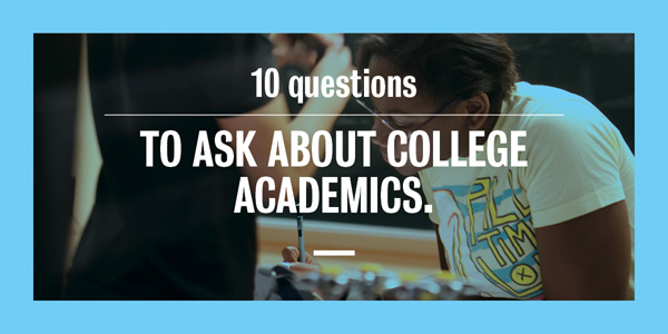 10 questions to ask about college academics