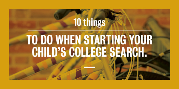 10 things to do when starting your child's college search
