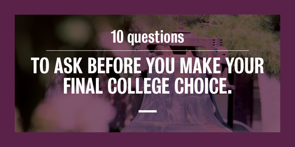 10 Questions to Ask Before You Make Your Final College Choice
