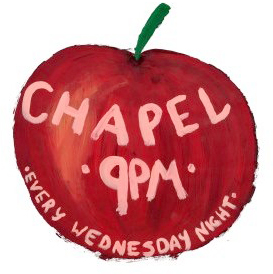 Chapel - 9pm every Wednesday night