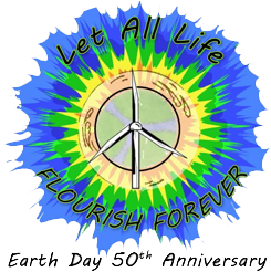 Let all live flourish forever - Earth Day 50th Anniversary.