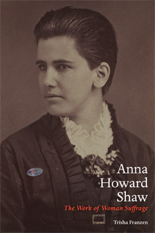 Anna Howard Shaw: The Work of Woman Suffrage by Trisha Franzen (University of Illinois Press, 2014)